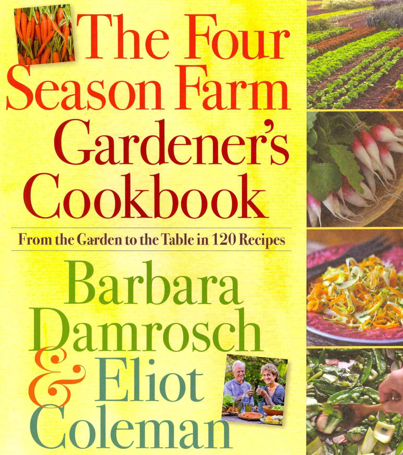 The Four Season Farm Gardener's Cookbook By Damrosch, Barbara/ Coleman, Eliot