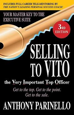 Selling to Vito the Very Important Top Officer By Parinello, Anthony